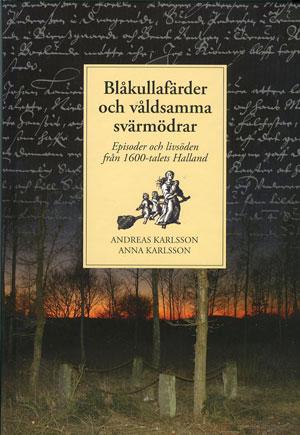Blåkullafärder och våldsamma svärmödrar : episoder och livsöden från 1600-talets Halland av Andreas Karlsson