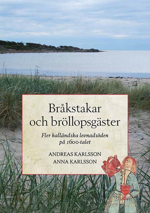 Bråkstakar och bröllopsgäster - Fler halländska levnadsöden på 1600-talet av Andreas Karlsson