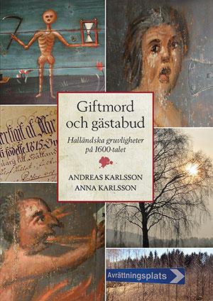 Giftmord och gästabud - Halländska gruvligheter på 1600-talet av Andreas Karlsson