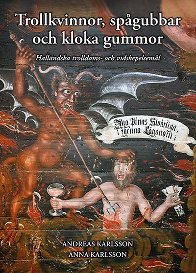 Trollkvinnor, spågubbar och kloka gummor - Halländska trolldoms- och vidskepelsemål av Andreas Karlsson